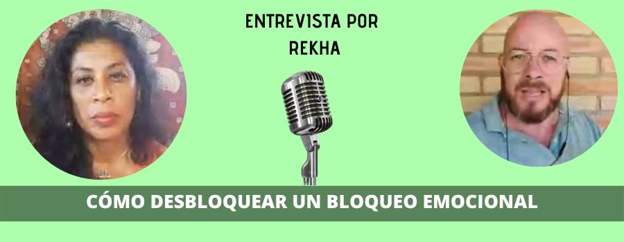 Entrevista que me hace Rekha: Cómo desbloquear un bloqueo emocional